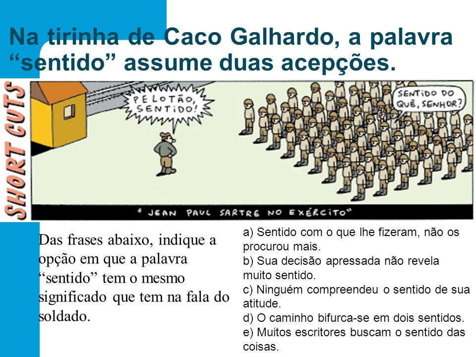 Na tirinha de Caco Galhardo, a palavra sentido assume duas acepções.