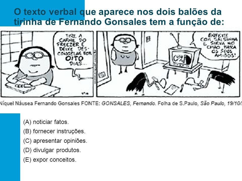 O texto verbal que aparece nos dois balões da tirinha de Fernando Gonsales tem a função de: