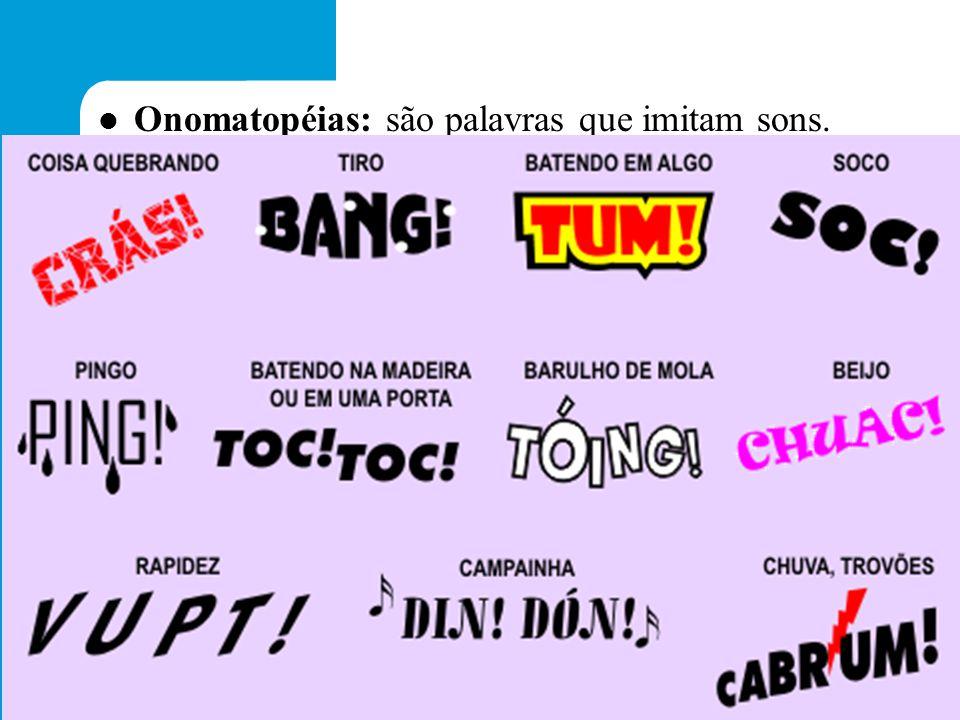 Onomatopéias: são palavras que imitam sons.