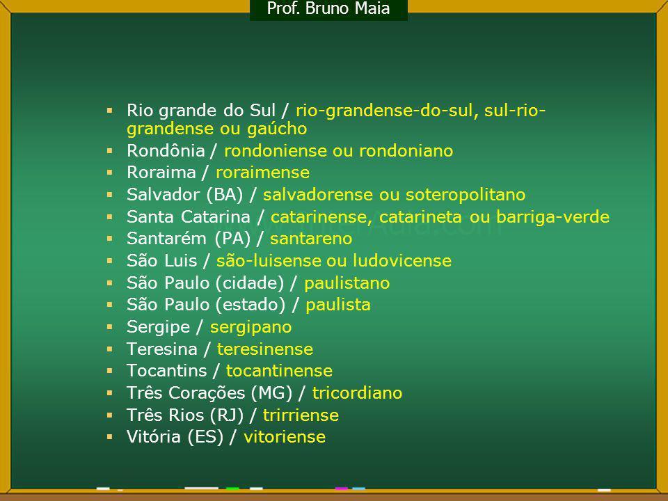 Prof. Bruno Maia Rio grande do Sul / rio-grandense-do-sul, sul-rio-grandense ou gaúcho. Rondônia / rondoniense ou rondoniano.