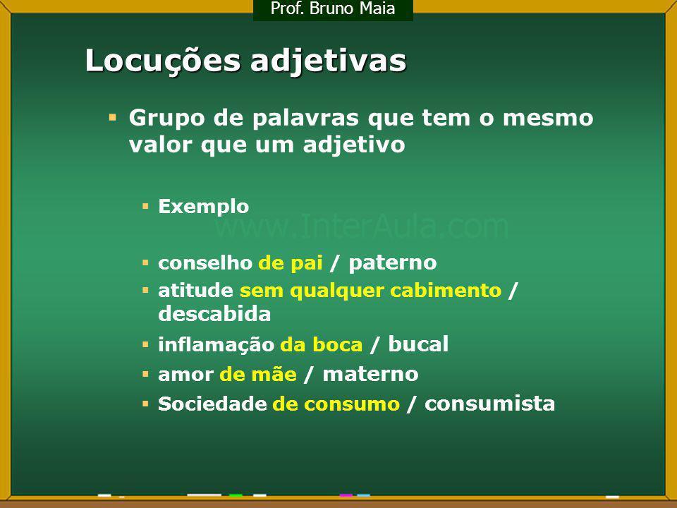 Prof. Bruno Maia Locuções adjetivas. Grupo de palavras que tem o mesmo valor que um adjetivo. Exemplo.