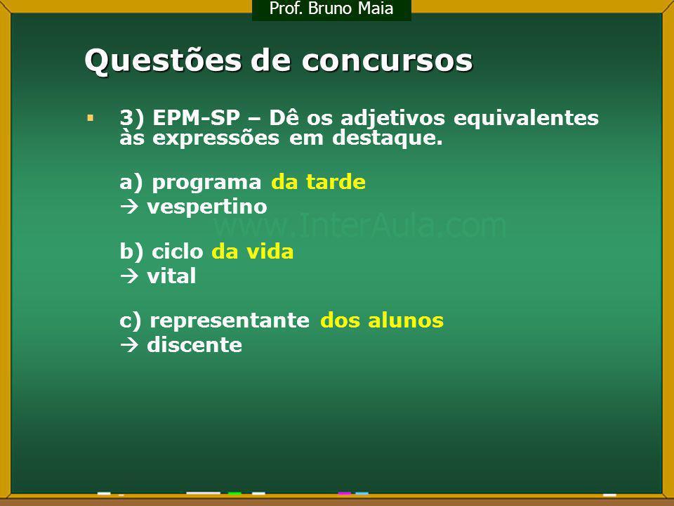 Prof. Bruno Maia Questões de concursos. 3) EPM-SP – Dê os adjetivos equivalentes às expressões em destaque.