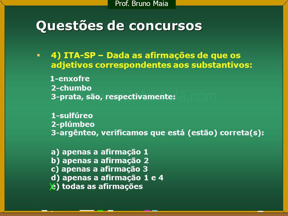 Prof. Bruno Maia Questões de concursos. 4) ITA-SP – Dada as afirmações de que os adjetivos correspondentes aos substantivos: