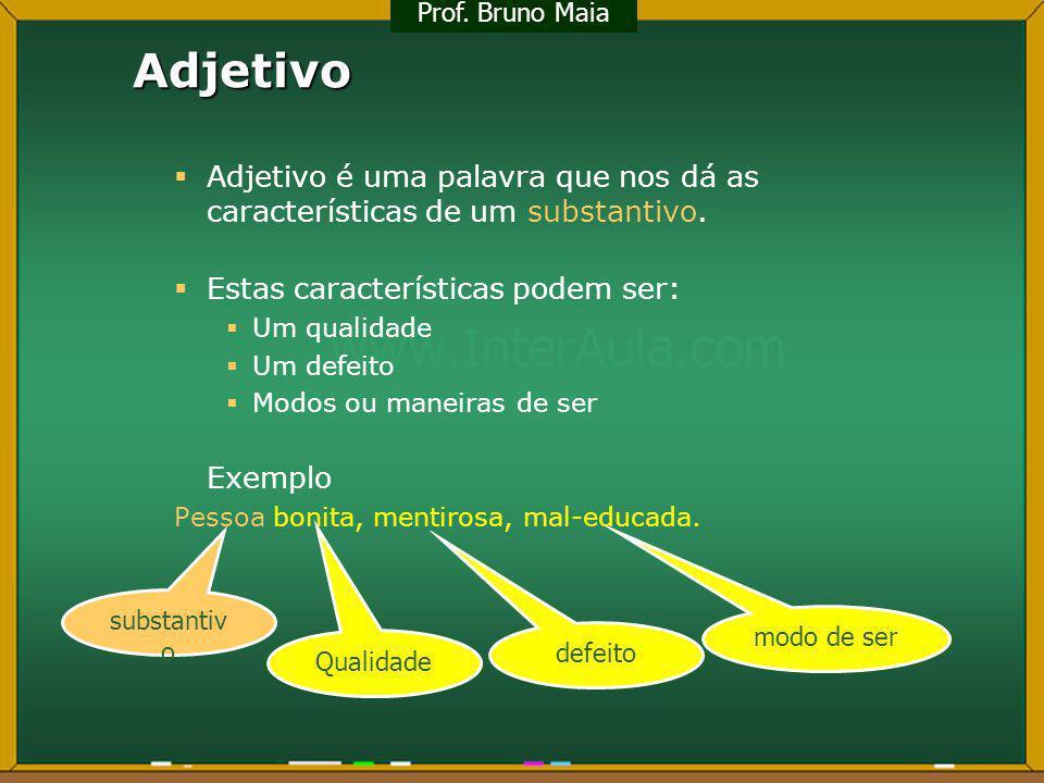 Prof. Bruno Maia Adjetivo. Adjetivo é uma palavra que nos dá as características de um substantivo.