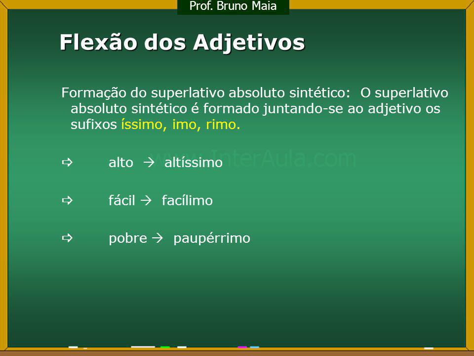 Prof. Bruno Maia Flexão dos Adjetivos.