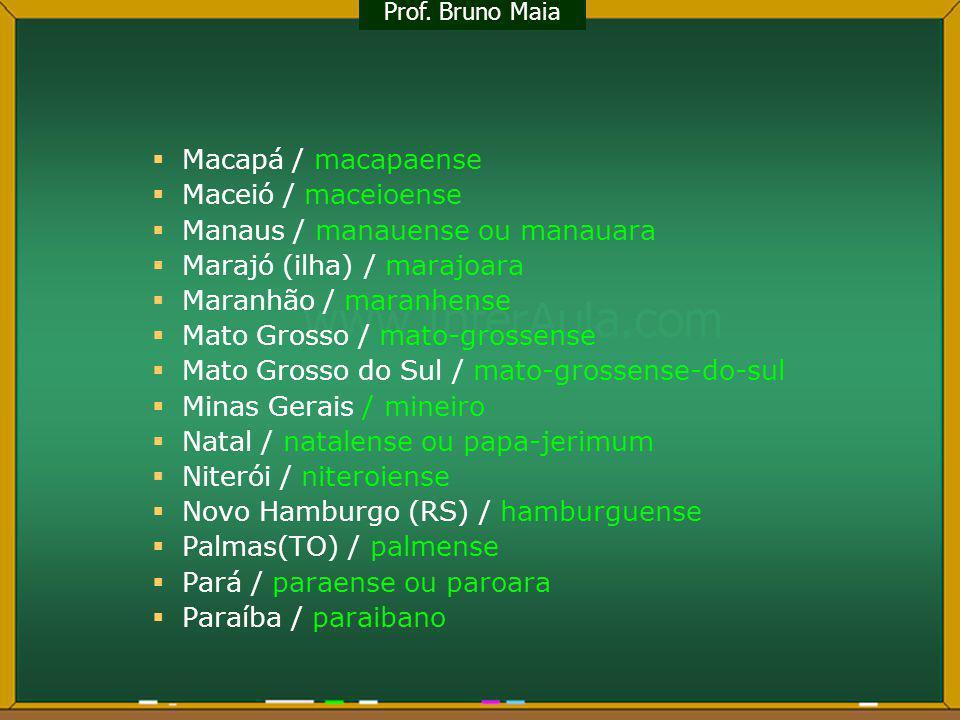 Manaus / manauense ou manauara Marajó (ilha) / marajoara