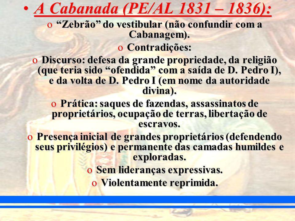 A Cabanada (PE/AL 1831 – 1836): Zebrão do vestibular (não confundir com a Cabanagem). Contradições: