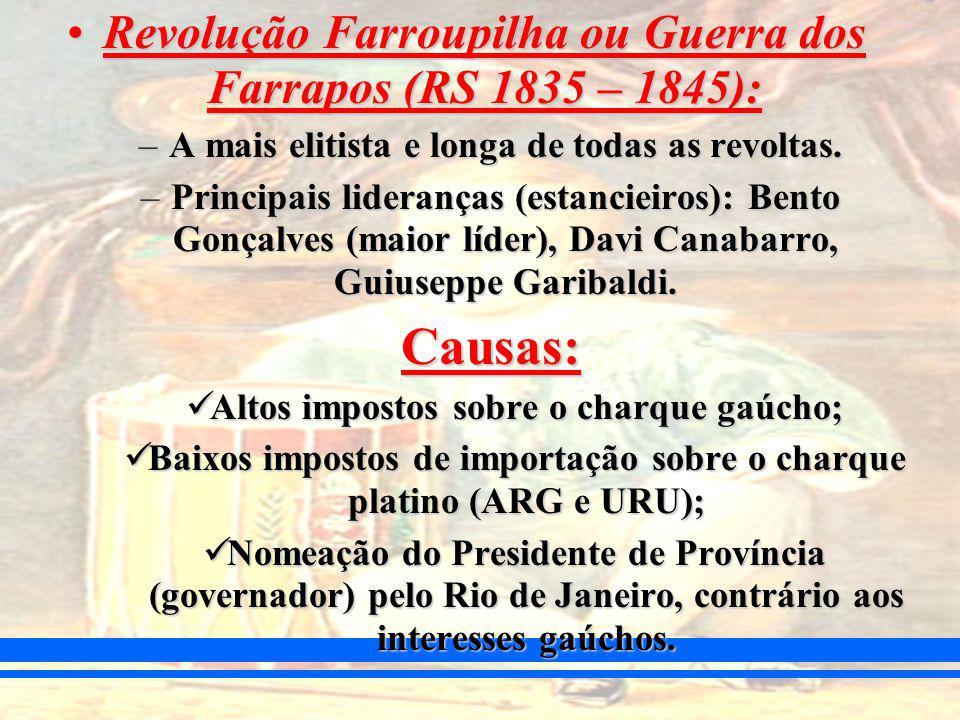 Causas: Revolução Farroupilha ou Guerra dos Farrapos (RS 1835 – 1845):