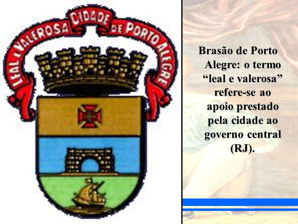 Brasão de Porto Alegre: o termo leal e valerosa refere-se ao apoio prestado pela cidade ao governo central (RJ).