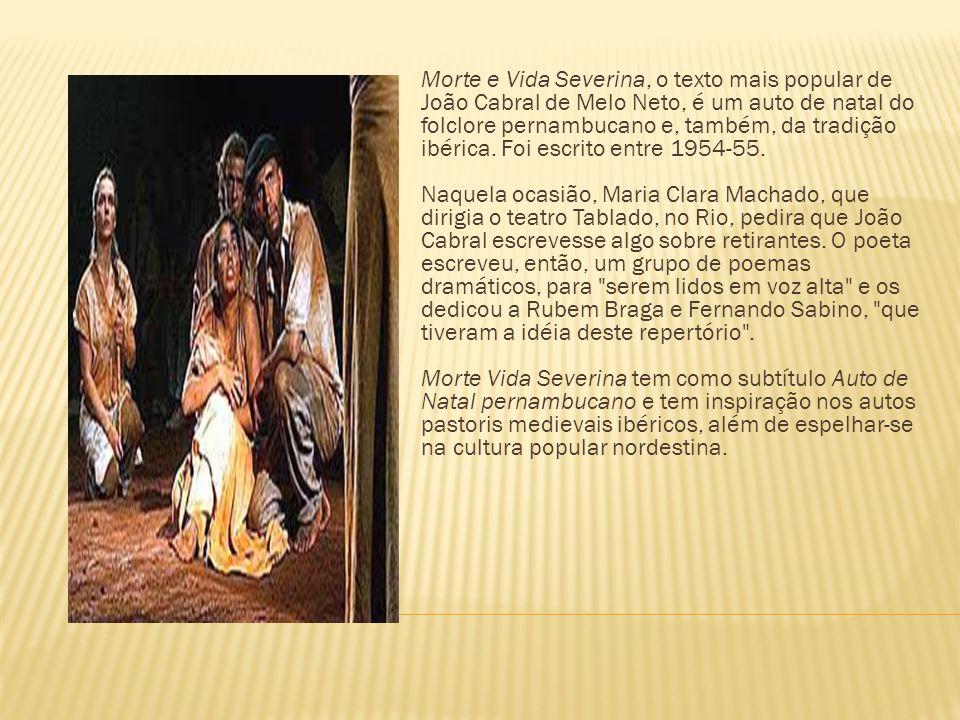 Morte e Vida Severina, o texto mais popular de João Cabral de Melo Neto, é um auto de natal do folclore pernambucano e, também, da tradição ibérica.