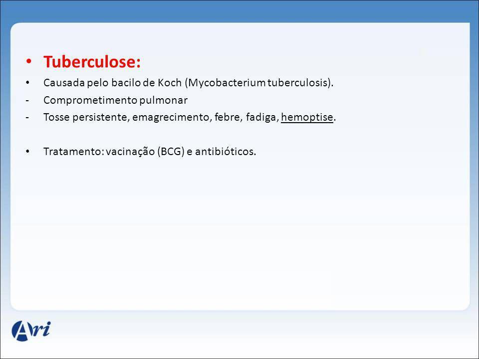 Tuberculose: Causada pelo bacilo de Koch (Mycobacterium tuberculosis).