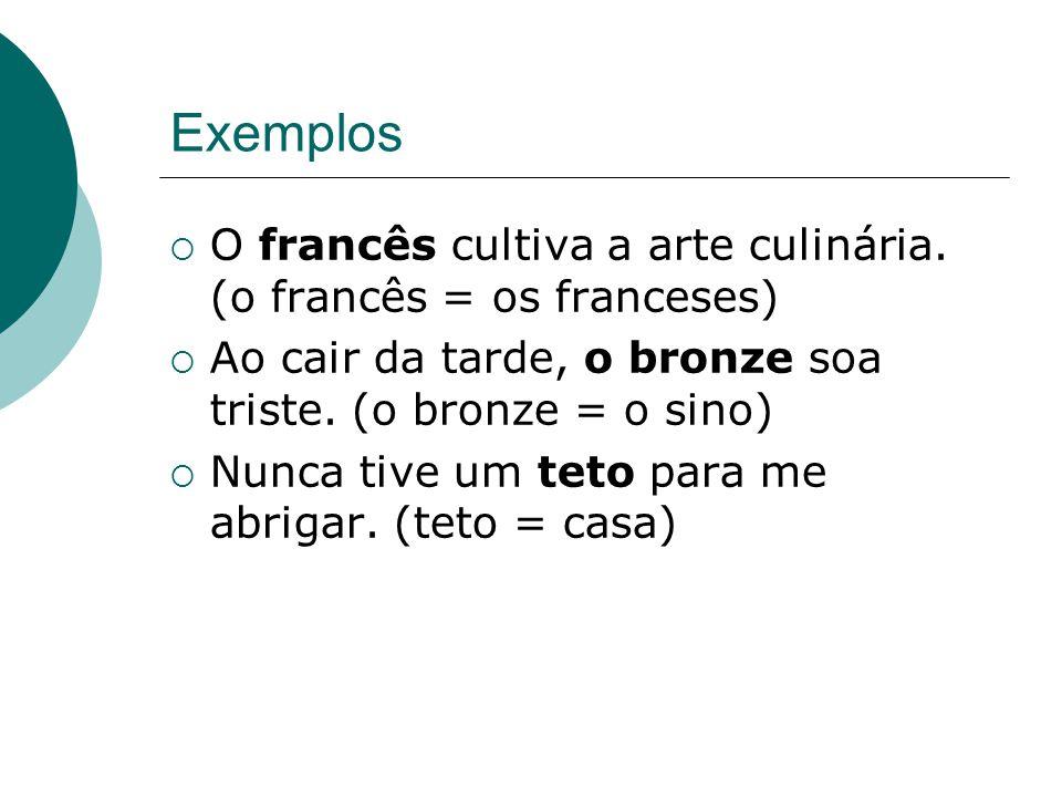Exemplos O francês cultiva a arte culinária. (o francês = os franceses) Ao cair da tarde, o bronze soa triste. (o bronze = o sino)
