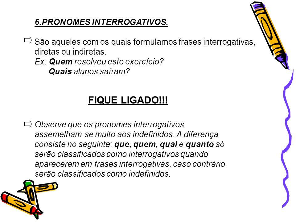 FIQUE LIGADO!!! 6.PRONOMES INTERROGATIVOS.