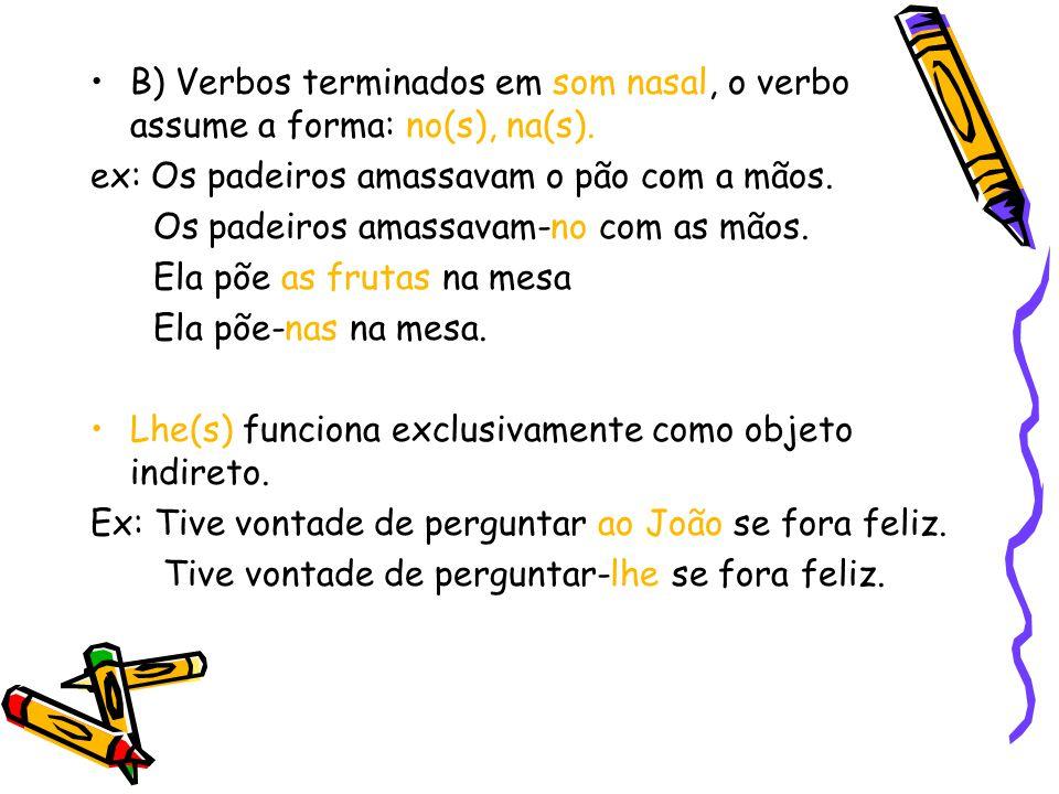 B) Verbos terminados em som nasal, o verbo assume a forma: no(s), na(s).