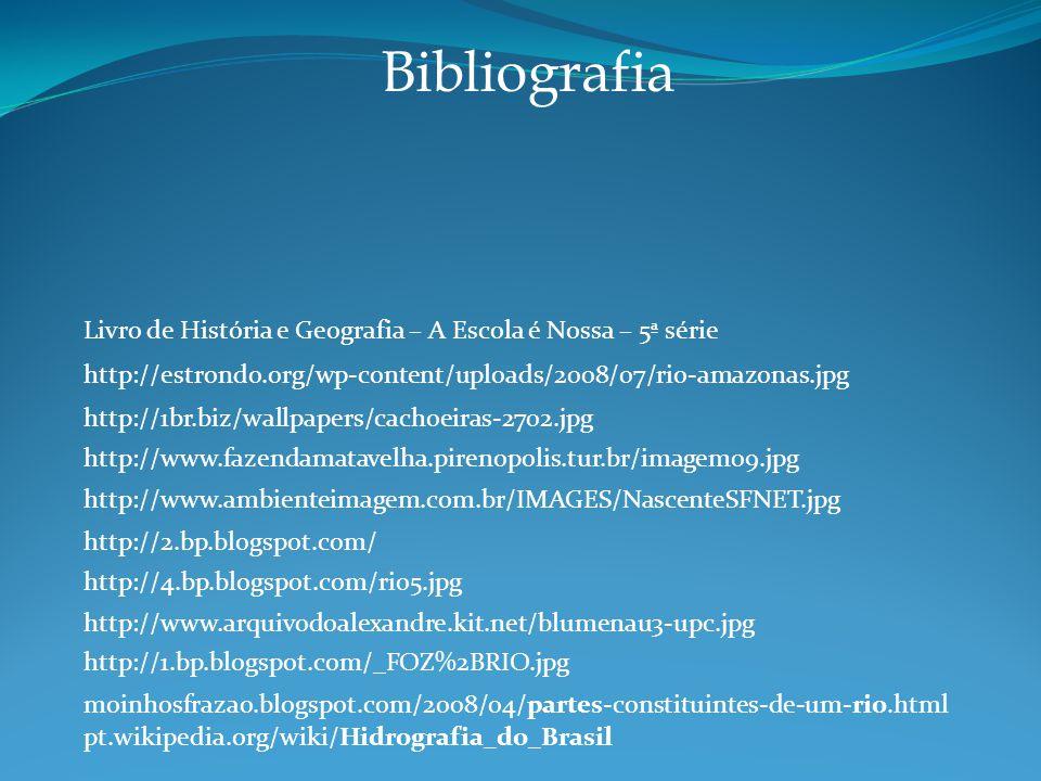 Bibliografia Livro de História e Geografia – A Escola é Nossa – 5ª série. http://estrondo.org/wp-content/uploads/2008/07/rio-amazonas.jpg.