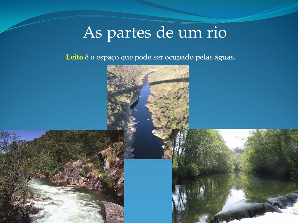 As partes de um rio Leito é o espaço que pode ser ocupado pelas águas.