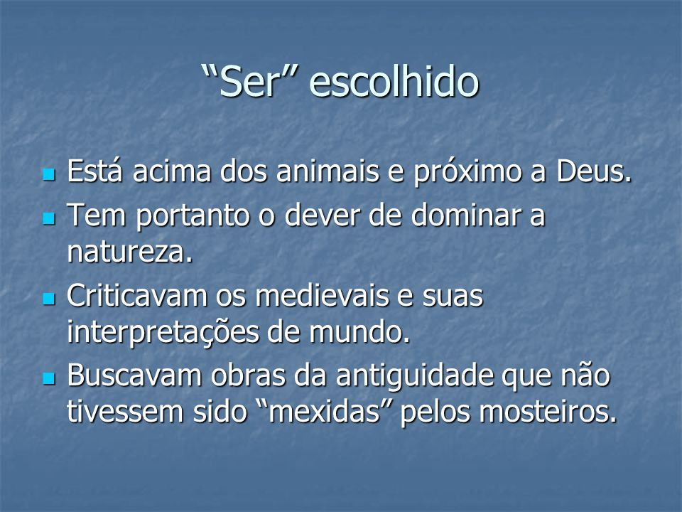 Ser escolhido Está acima dos animais e próximo a Deus.