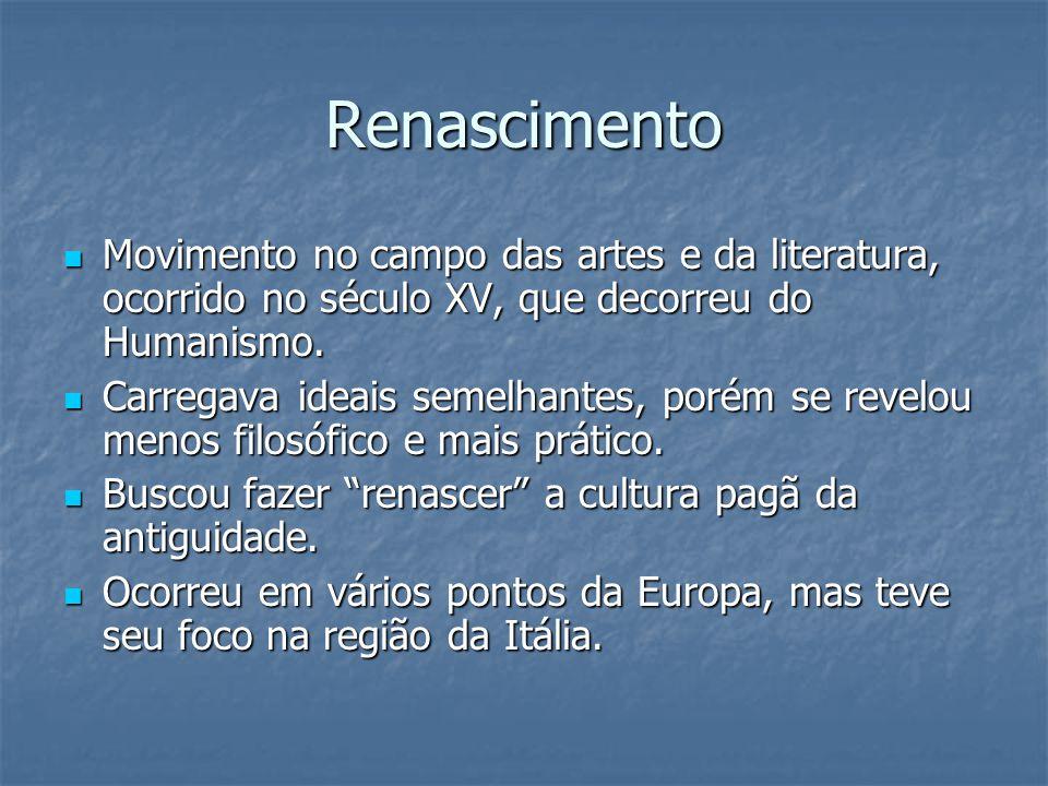 Renascimento Movimento no campo das artes e da literatura, ocorrido no século XV, que decorreu do Humanismo.