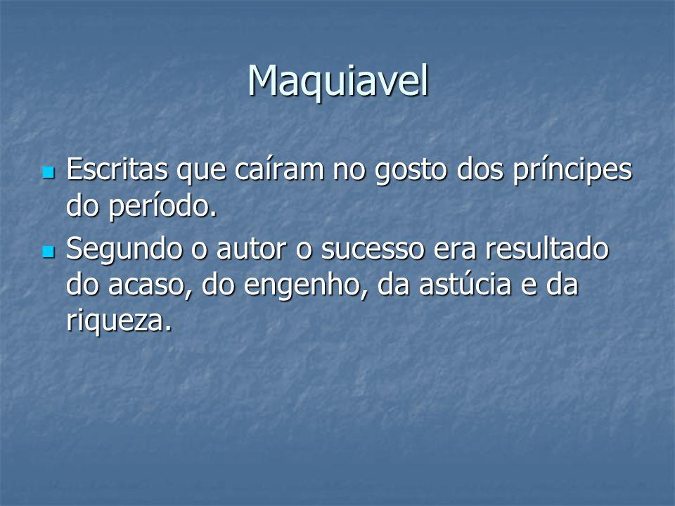 Maquiavel Escritas que caíram no gosto dos príncipes do período.