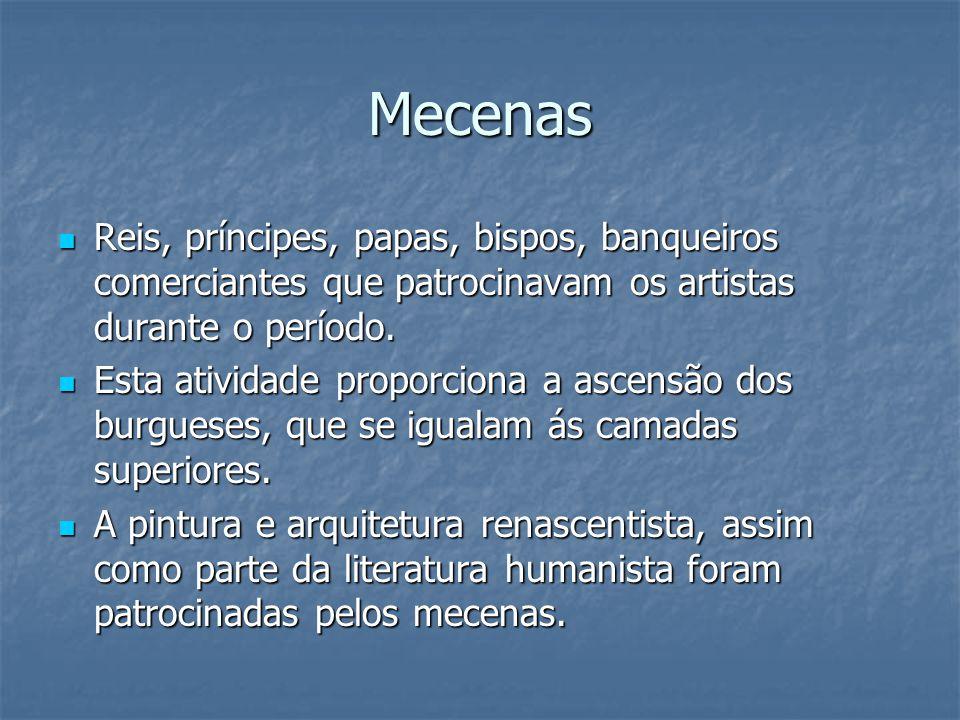 Mecenas Reis, príncipes, papas, bispos, banqueiros comerciantes que patrocinavam os artistas durante o período.