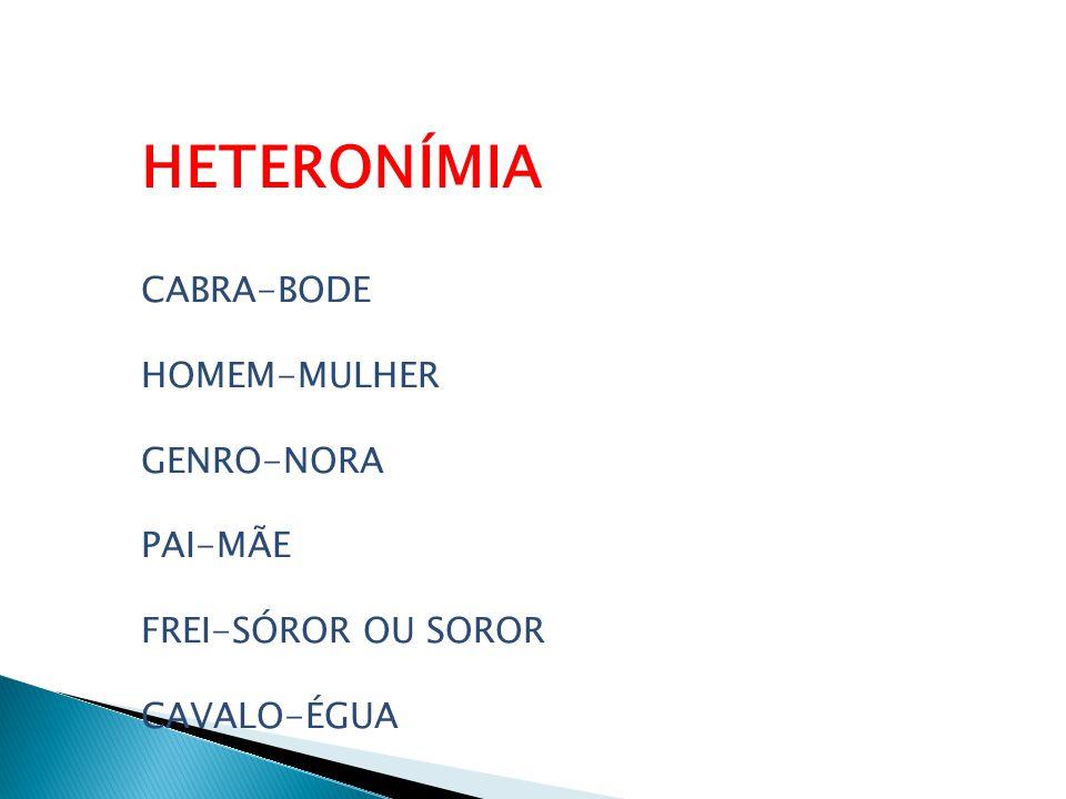 HETERONÍMIA CABRA-BODE HOMEM-MULHER GENRO-NORA PAI-MÃE