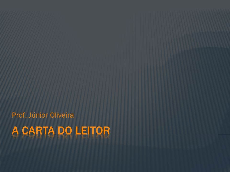 Prof. Júnior Oliveira A carta do leitor