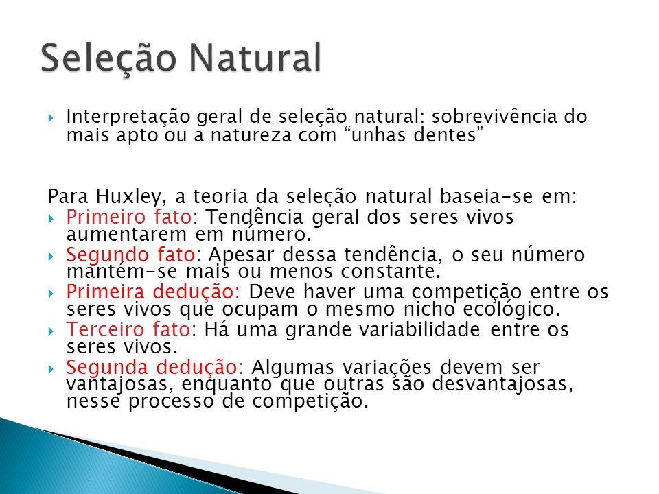 Seleção Natural Para Huxley, a teoria da seleção natural baseia-se em: