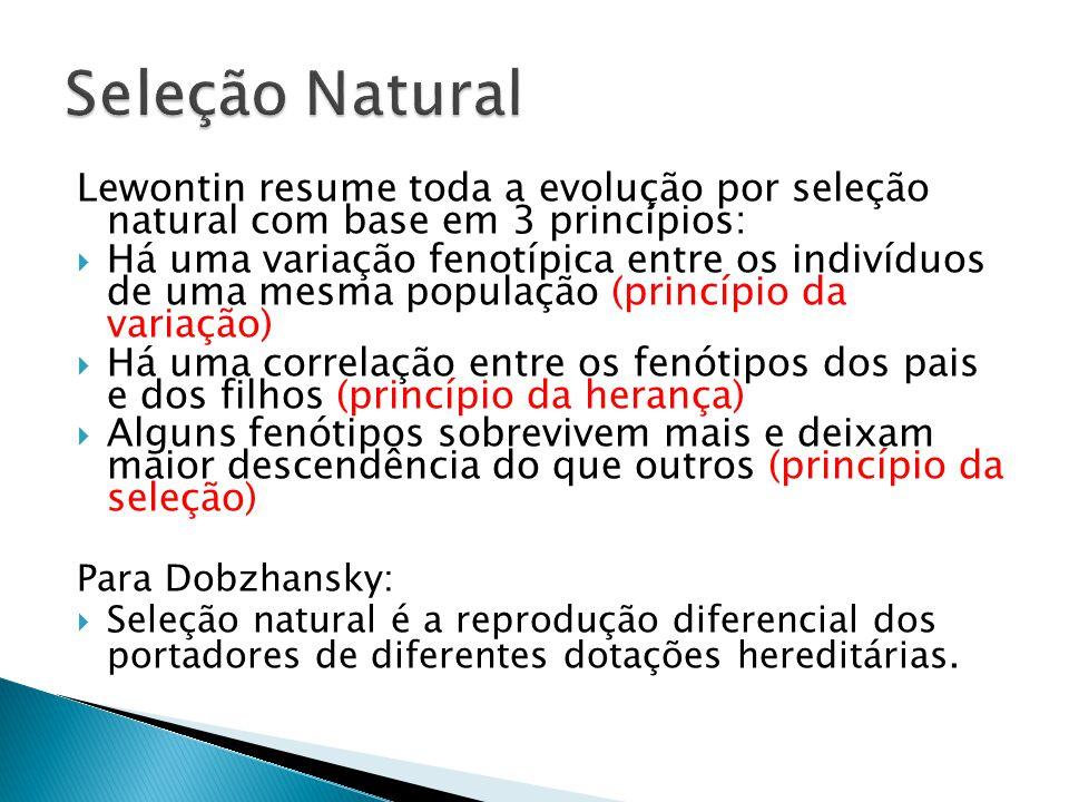 Seleção Natural Lewontin resume toda a evolução por seleção natural com base em 3 princípios:
