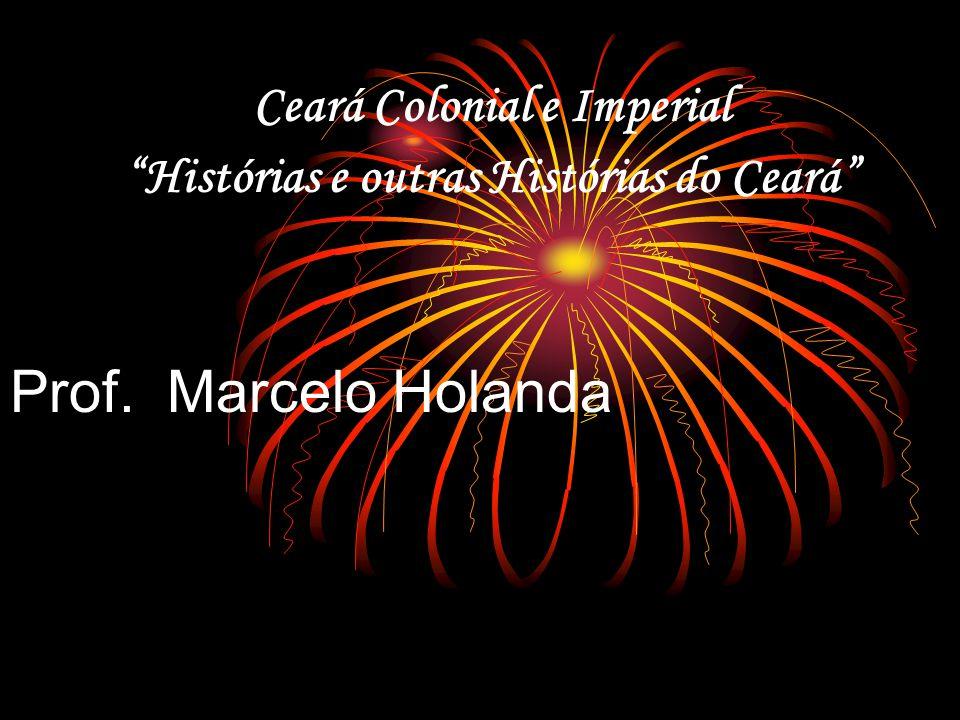 Ceará Colonial e Imperial Histórias e outras Histórias do Ceará