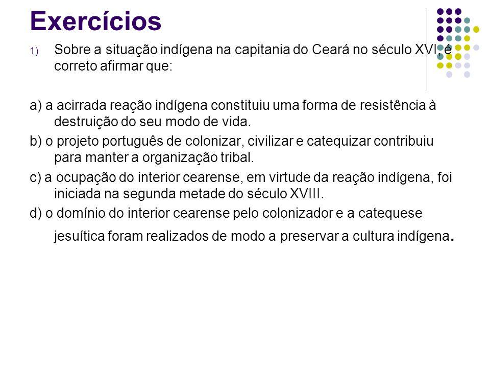 Exercícios Sobre a situação indígena na capitania do Ceará no século XVI, é correto afirmar que: