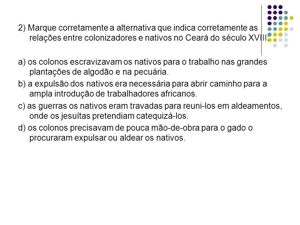 2) Marque corretamente a alternativa que indica corretamente as relações entre colonizadores e nativos no Ceará do século XVIII: