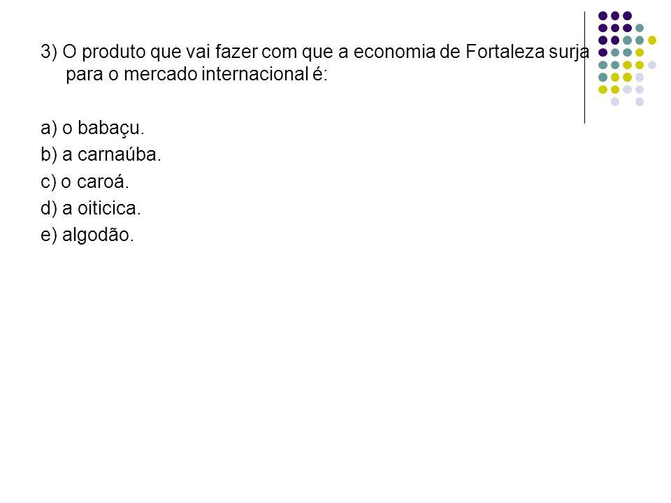 3) O produto que vai fazer com que a economia de Fortaleza surja para o mercado internacional é:
