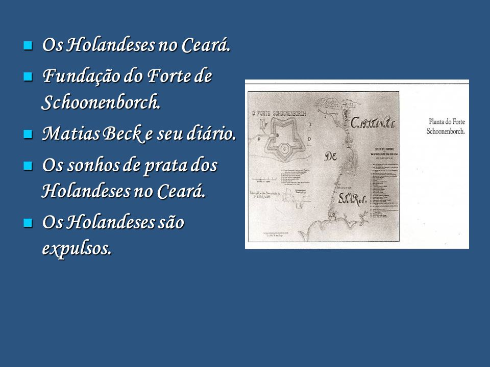 Os Holandeses no Ceará. Fundação do Forte de Schoonenborch. Matias Beck e seu diário. Os sonhos de prata dos Holandeses no Ceará.