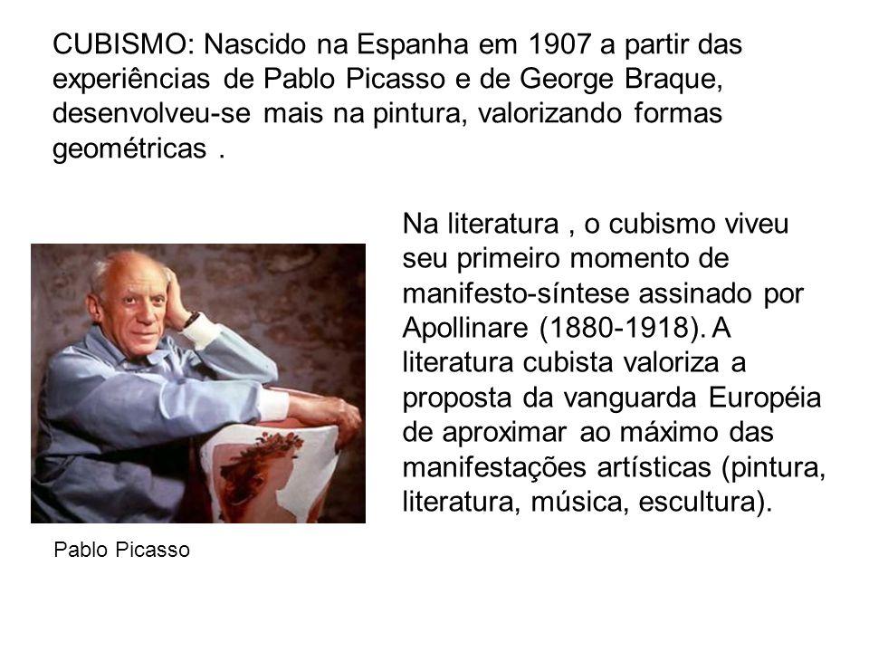 CUBISMO: Nascido na Espanha em 1907 a partir das experiências de Pablo Picasso e de George Braque, desenvolveu-se mais na pintura, valorizando formas geométricas .