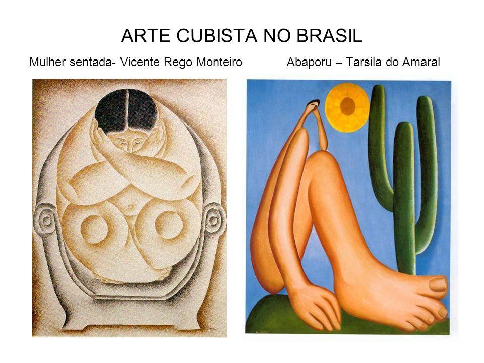 ARTE CUBISTA NO BRASIL Mulher sentada- Vicente Rego Monteiro Abaporu – Tarsila do Amaral.