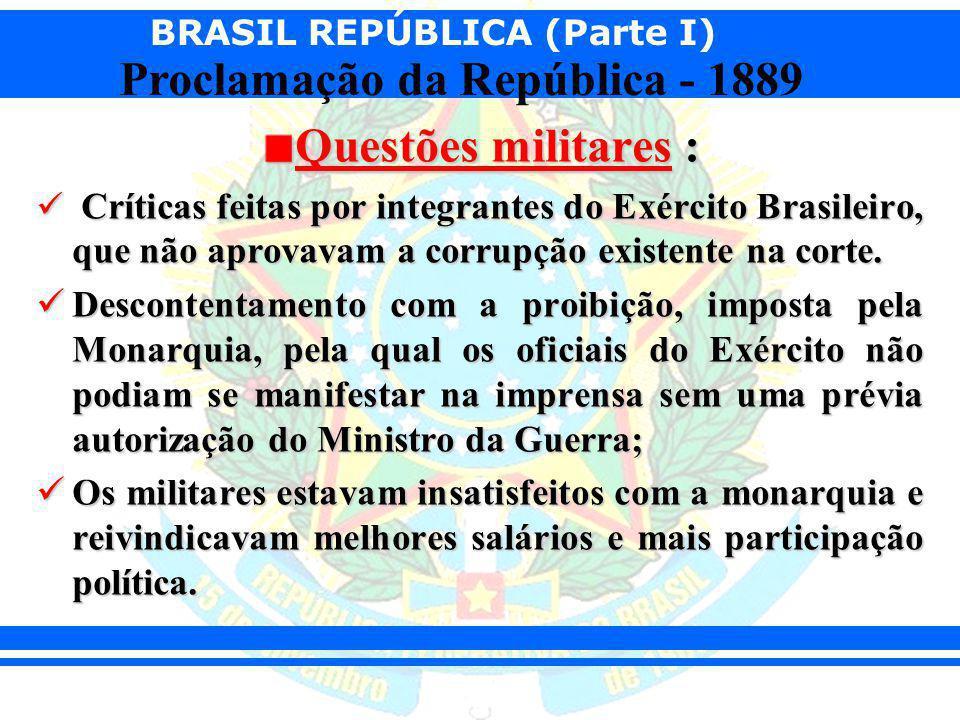 Questões militares : Críticas feitas por integrantes do Exército Brasileiro, que não aprovavam a corrupção existente na corte.