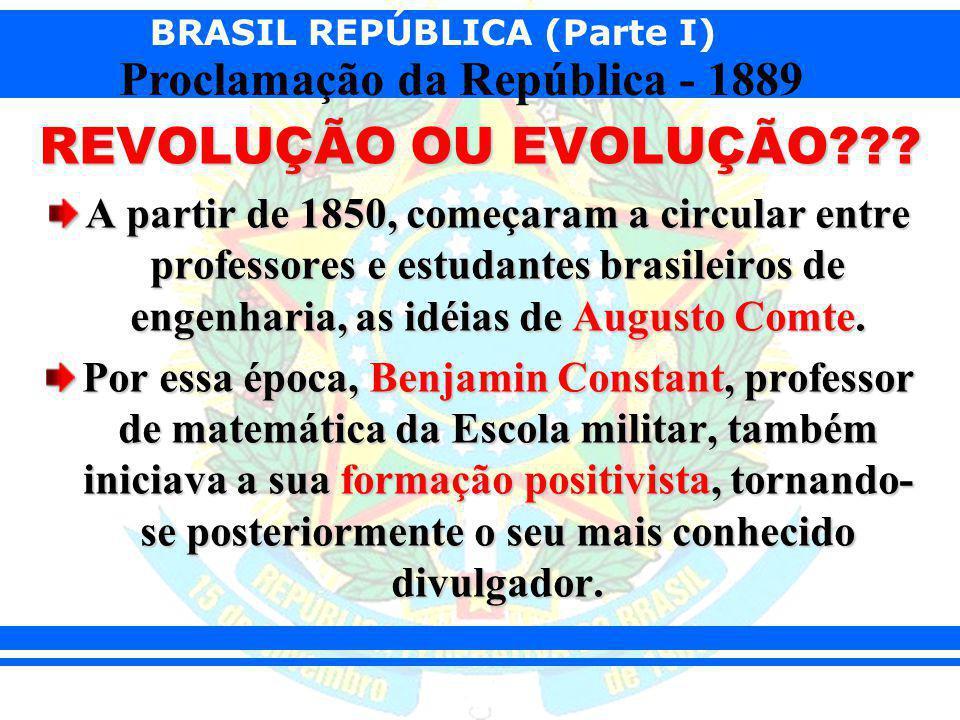 REVOLUÇÃO OU EVOLUÇÃO A partir de 1850, começaram a circular entre professores e estudantes brasileiros de engenharia, as idéias de Augusto Comte.