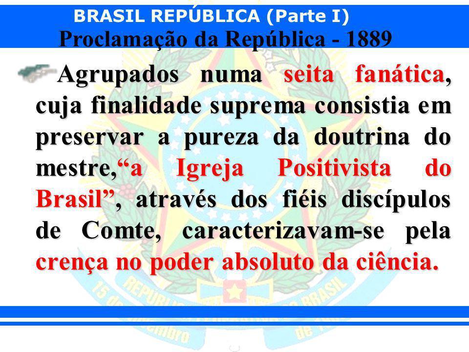 Agrupados numa seita fanática, cuja finalidade suprema consistia em preservar a pureza da doutrina do mestre, a Igreja Positivista do Brasil , através dos fiéis discípulos de Comte, caracterizavam-se pela crença no poder absoluto da ciência.