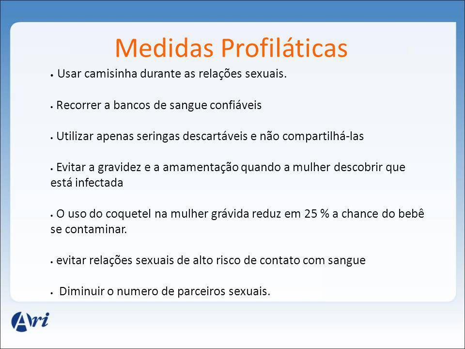 Medidas Profiláticas Usar camisinha durante as relações sexuais.