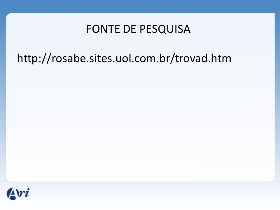 FONTE DE PESQUISA http://rosabe.sites.uol.com.br/trovad.htm