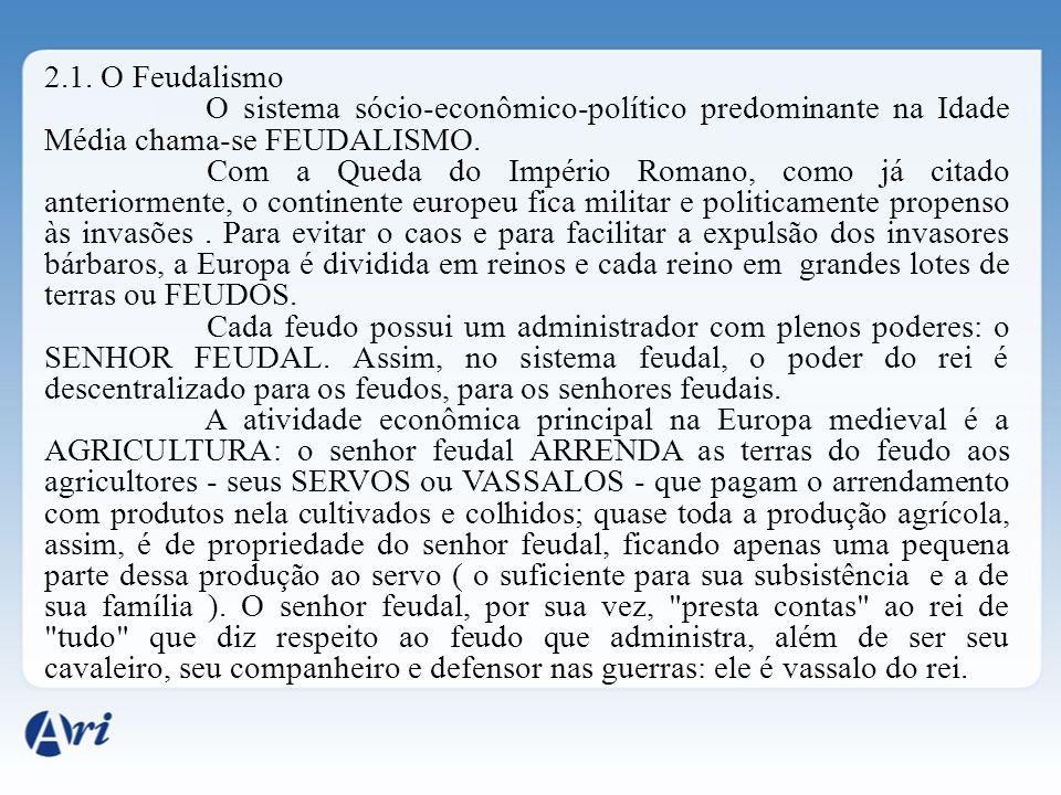 2.1. O Feudalismo O sistema sócio-econômico-político predominante na Idade Média chama-se FEUDALISMO.