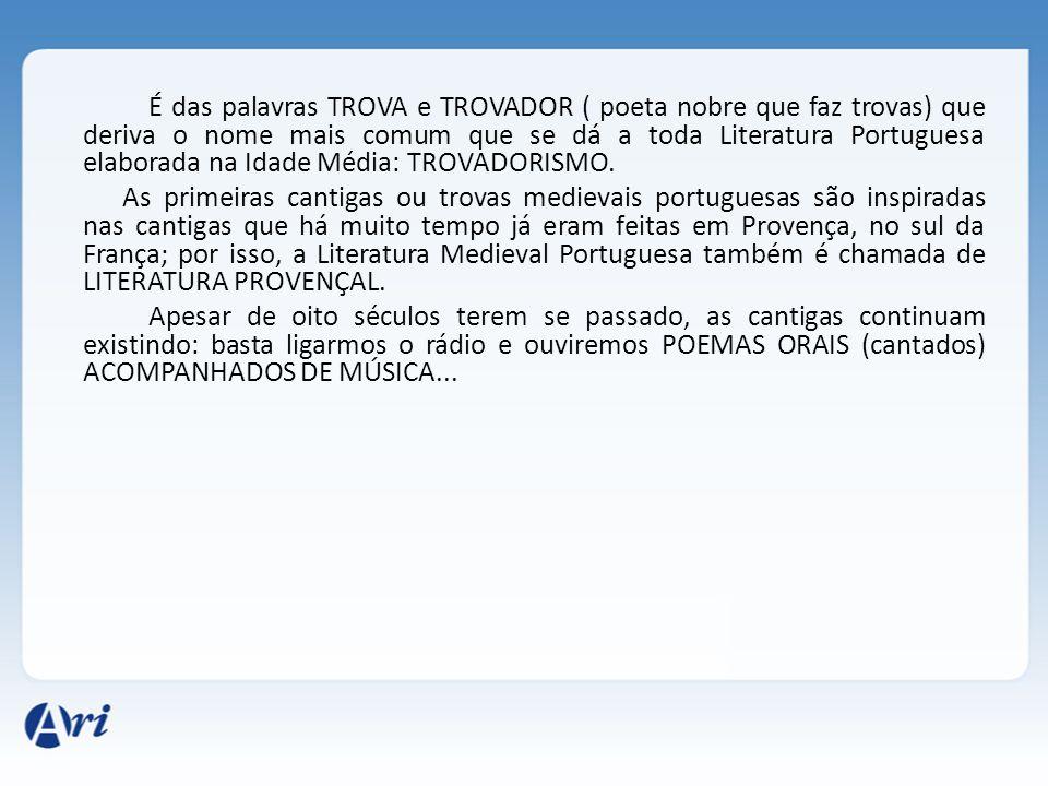 É das palavras TROVA e TROVADOR ( poeta nobre que faz trovas) que deriva o nome mais comum que se dá a toda Literatura Portuguesa elaborada na Idade Média: TROVADORISMO.