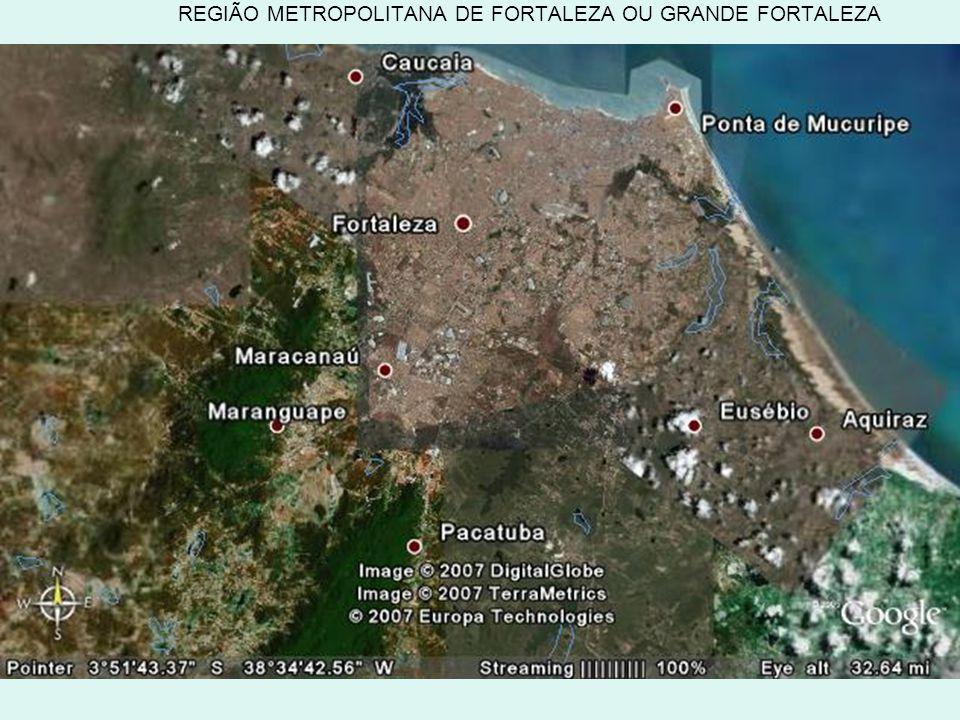 REGIÃO METROPOLITANA DE FORTALEZA OU GRANDE FORTALEZA
