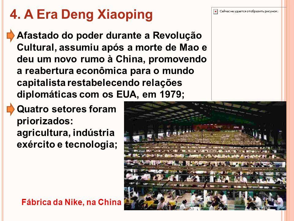 4. A Era Deng Xiaoping Afastado do poder durante a Revolução Cultural, assumiu após a morte de Mao e deu um novo rumo à China, promovendo.