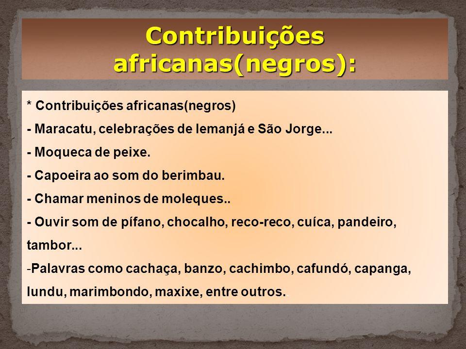 Contribuições africanas(negros):