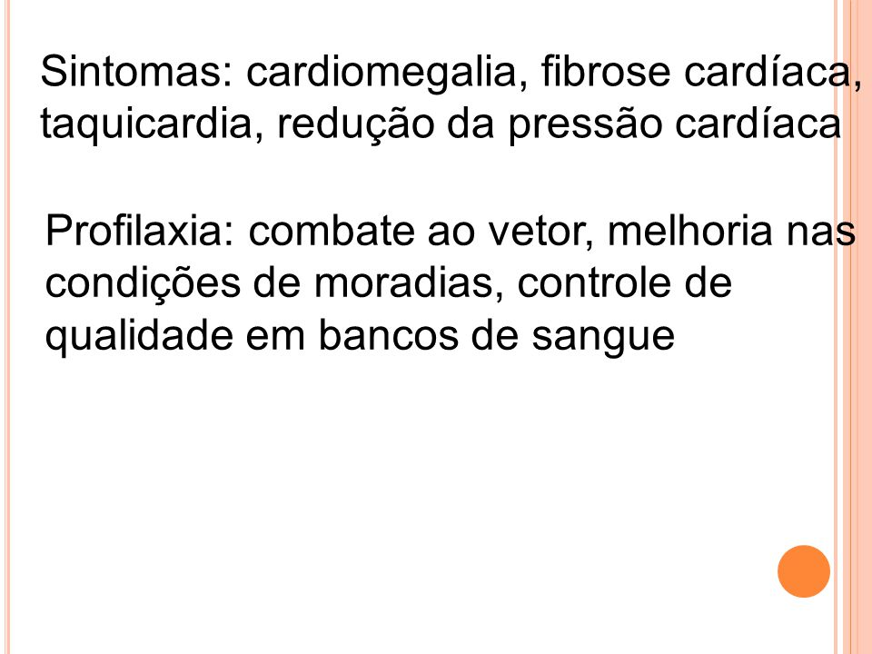 Sintomas: cardiomegalia, fibrose cardíaca,