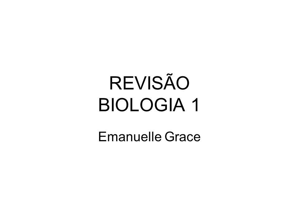 REVISÃO BIOLOGIA 1 Emanuelle Grace