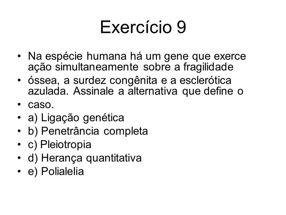 Exercício 9 Na espécie humana há um gene que exerce ação simultaneamente sobre a fragilidade.