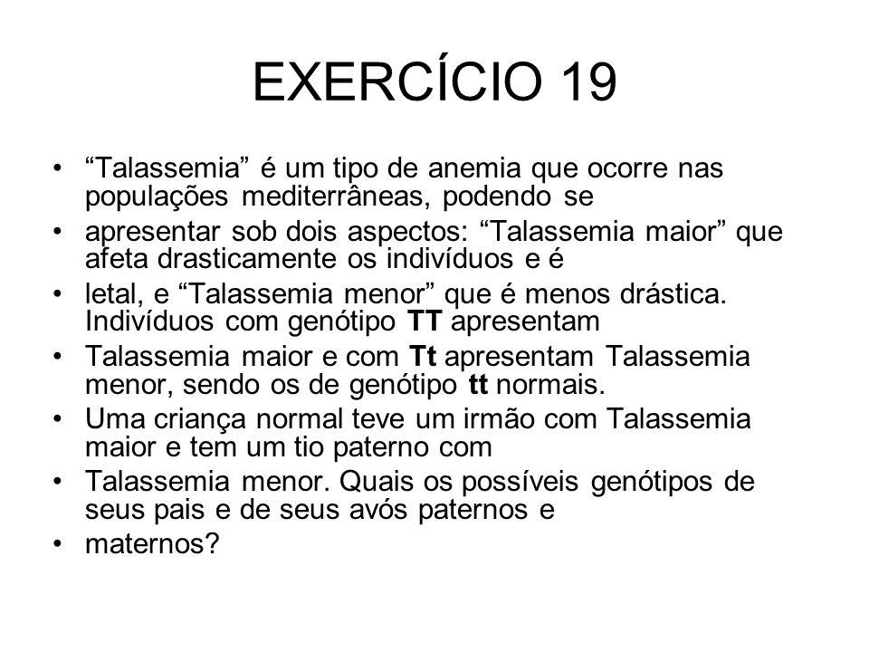 EXERCÍCIO 19 Talassemia é um tipo de anemia que ocorre nas populações mediterrâneas, podendo se.