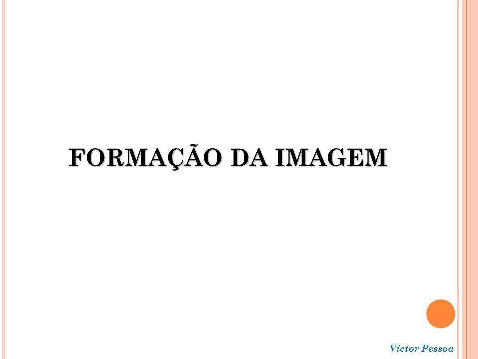 FORMAÇÃO DA IMAGEM Víctor Pessoa